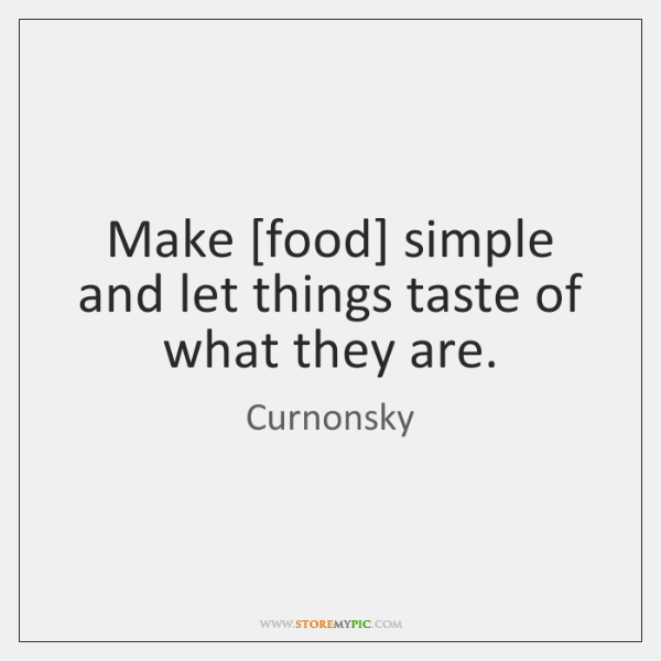 curnonsky-make-food-simple-and-let-things-taste-quote-on-storemypic-7c452